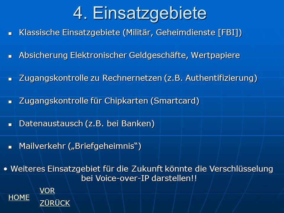 4. Einsatzgebiete Klassische Einsatzgebiete (Militär, Geheimdienste [FBI]) Absicherung Elektronischer Geldgeschäfte, Wertpapiere.